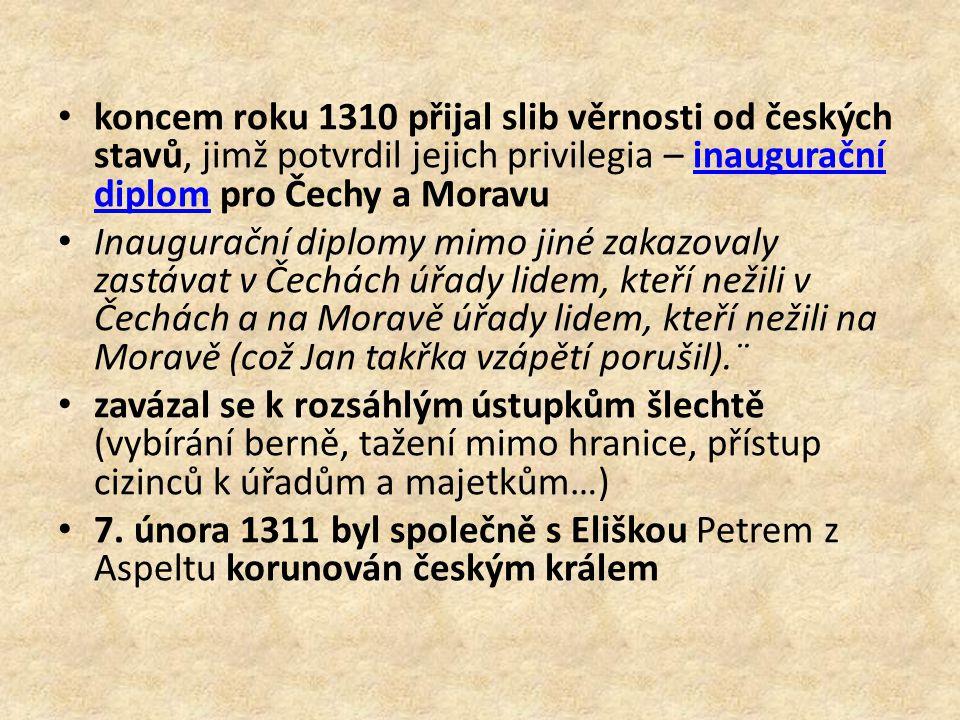 koncem roku 1310 přijal slib věrnosti od českých stavů, jimž potvrdil jejich privilegia – inaugurační diplom pro Čechy a Moravu