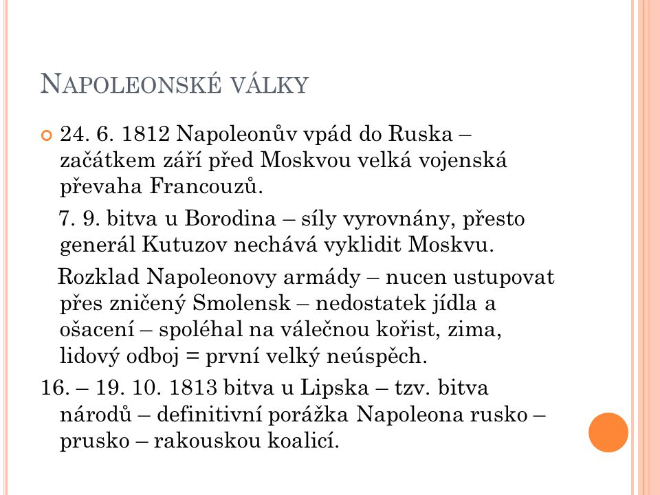 Napoleonské války 24. 6. 1812 Napoleonův vpád do Ruska – začátkem září před Moskvou velká vojenská převaha Francouzů.