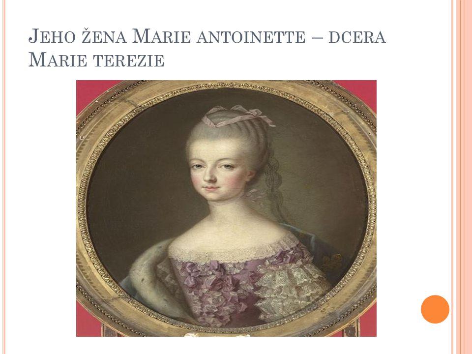 Jeho žena Marie antoinette – dcera Marie terezie