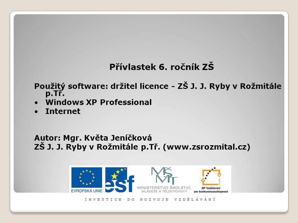 Přívlastek 6. ročník ZŠ Použitý software: držitel licence - ZŠ J. J. Ryby v Rožmitále p.Tř. Windows XP Professional.