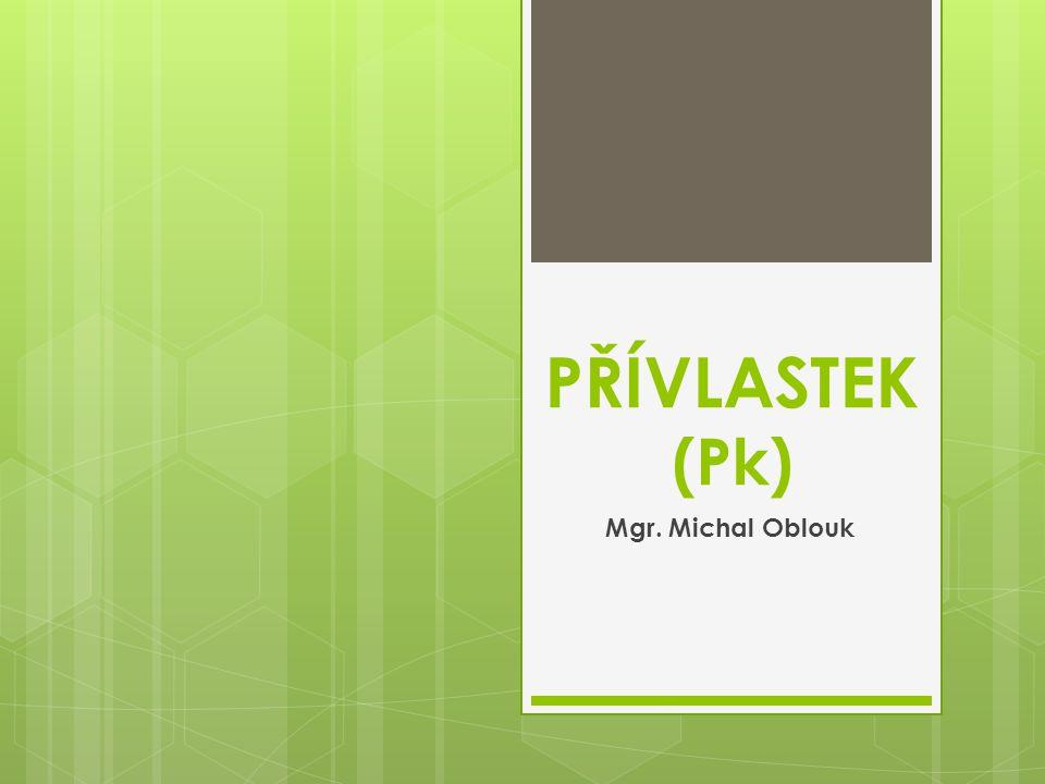 PŘÍVLASTEK (Pk) Mgr. Michal Oblouk
