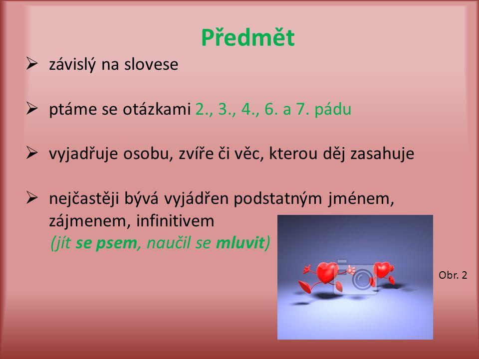 Předmět závislý na slovese ptáme se otázkami 2., 3., 4., 6. a 7. pádu