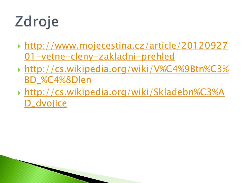 Zdroje http://www.mojecestina.cz/article/20120927 01-vetne-cleny-zakladni-prehled. http://cs.wikipedia.org/wiki/V%C4%9Btn%C3% BD_%C4%8Dlen.