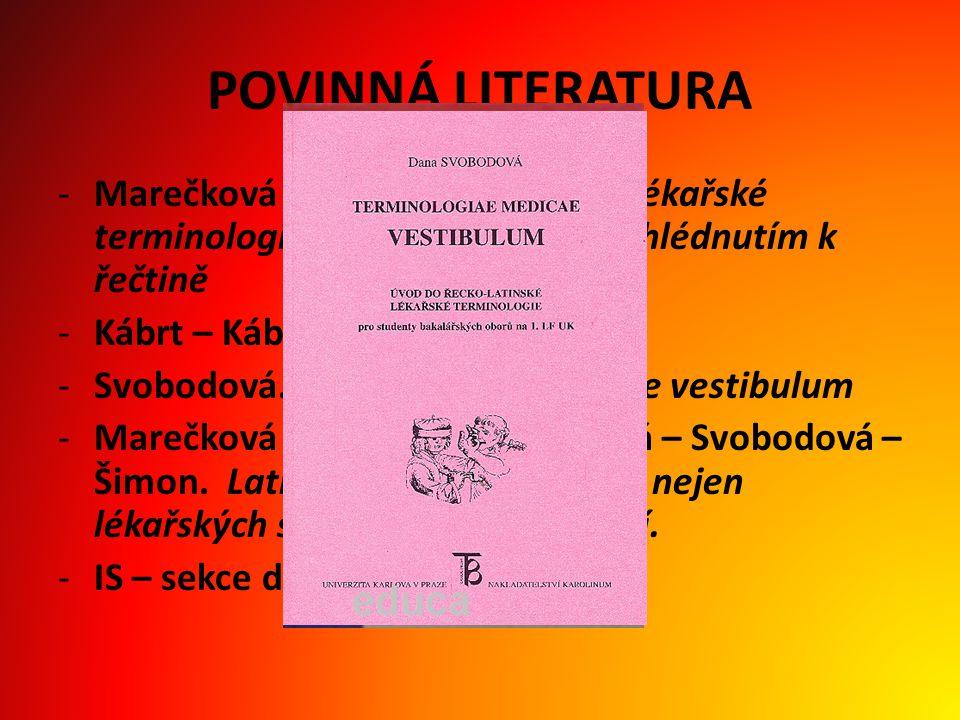 POVINNÁ LITERATURA Marečková – Reichová. Úvod do lékařské terminologie. Základy latiny s přihlédnutím k řečtině.
