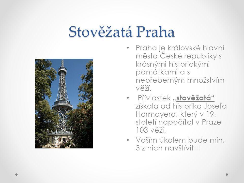 Stověžatá Praha Praha je královské hlavní město České republiky s krásnými historickými památkami a s nepřeberným množstvím věží.