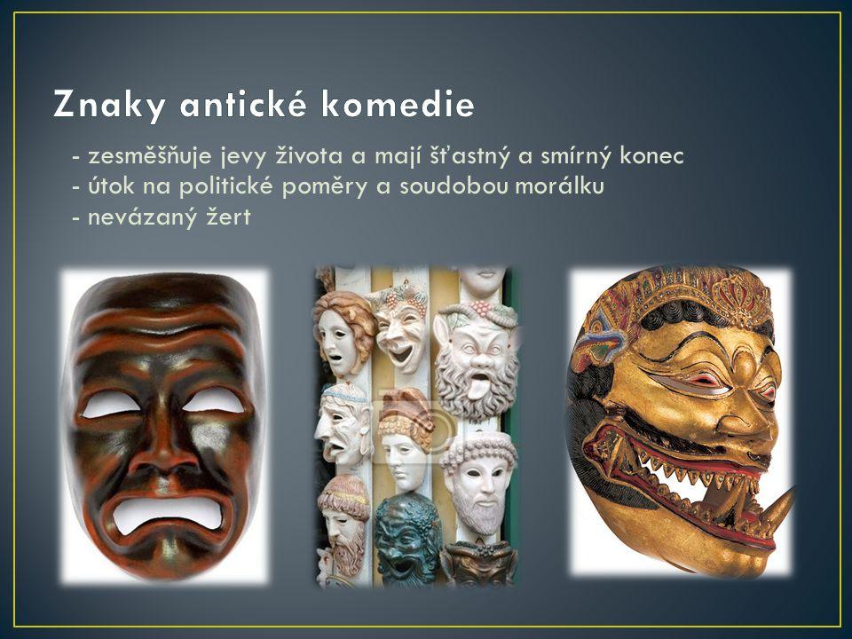 Znaky antické komedie - zesměšňuje jevy života a mají šťastný a smírný konec - útok na politické poměry a soudobou morálku - nevázaný žert.