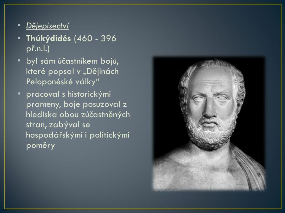 """Dějepisectví Thúkýdidés (460 - 396 př.n.l.) byl sám účastníkem bojů, které popsal v """"Dějinách Peloponéské války"""