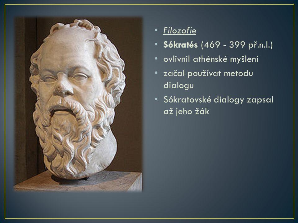 Filozofie Sókratés (469 - 399 př.n.l.) ovlivnil athénské myšlení.