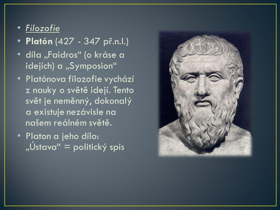 "Filozofie Platón (427 - 347 př.n.l.) díla ""Faidros (o kráse a idejích) a ""Symposion"