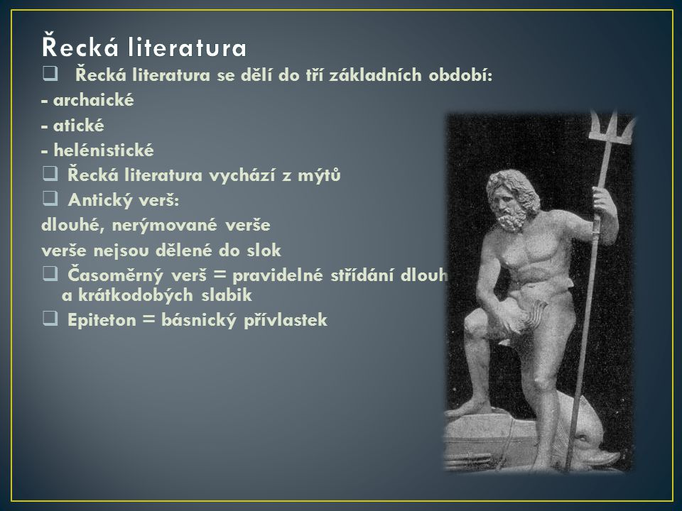 Řecká literatura Řecká literatura se dělí do tří základních období: