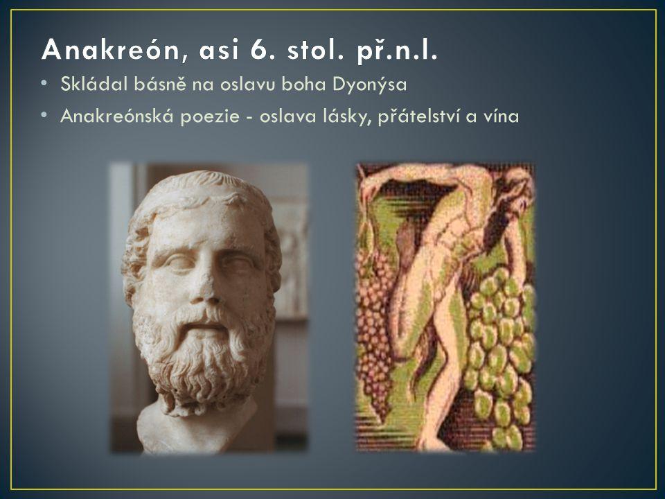 Anakreón, asi 6. stol. př.n.l. Skládal básně na oslavu boha Dyonýsa