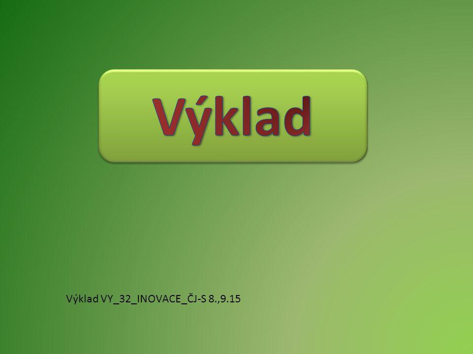 Výklad Výklad VY_32_INOVACE_ČJ-S 8.,9.15
