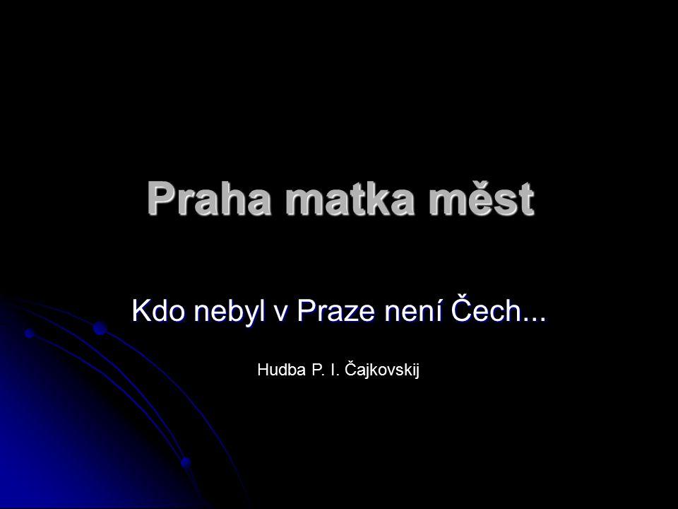 Kdo nebyl v Praze není Čech...