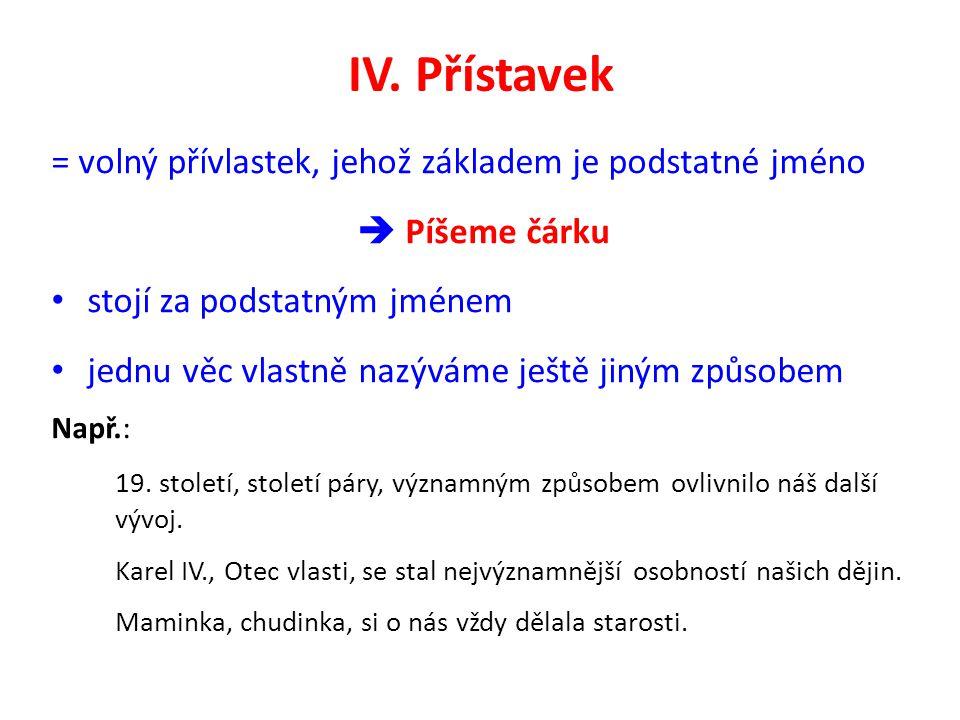IV. Přístavek = volný přívlastek, jehož základem je podstatné jméno