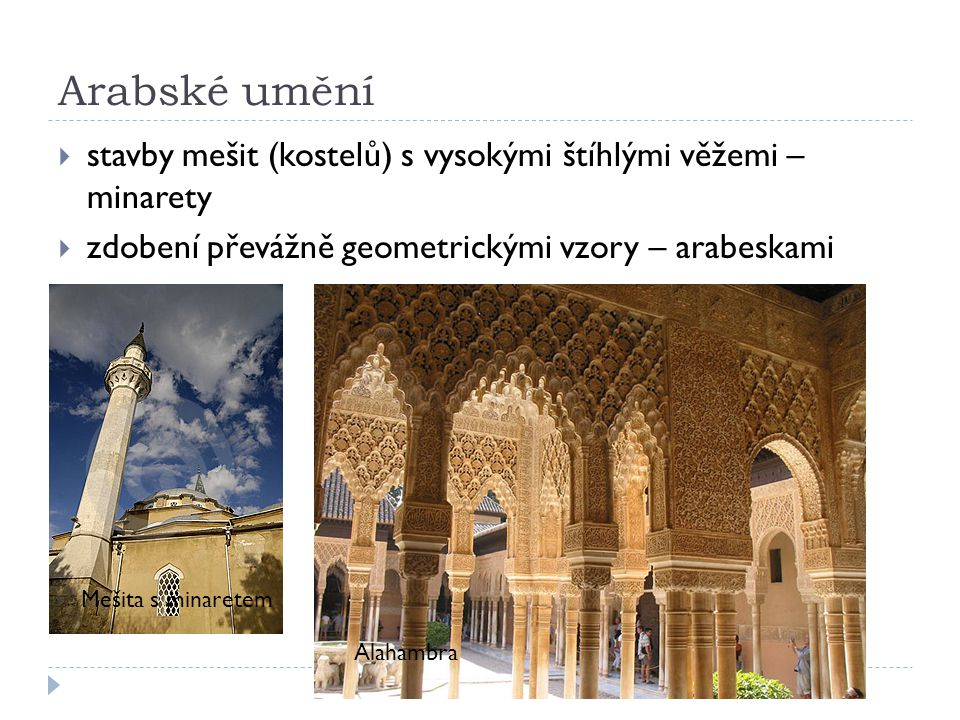 Arabské umění stavby mešit (kostelů) s vysokými štíhlými věžemi – minarety. zdobení převážně geometrickými vzory – arabeskami.