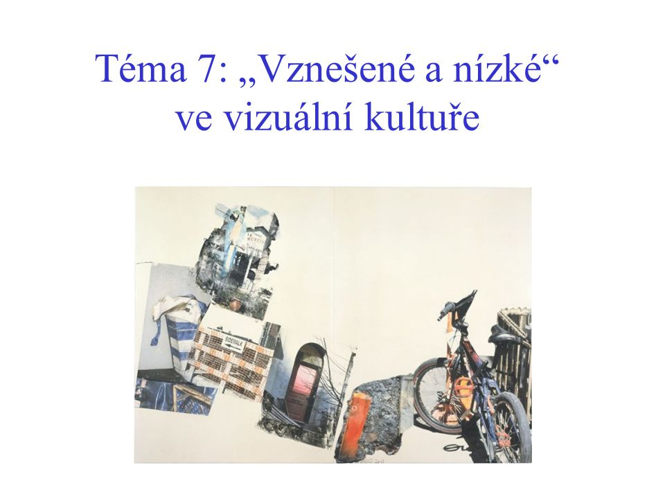 """Téma 7: """"Vznešené a nízké ve vizuální kultuře"""