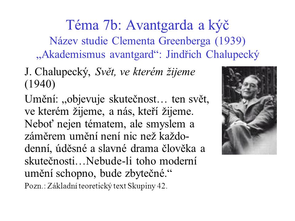 "Téma 7b: Avantgarda a kýč Název studie Clementa Greenberga (1939) ""Akademismus avantgard : Jindřich Chalupecký"