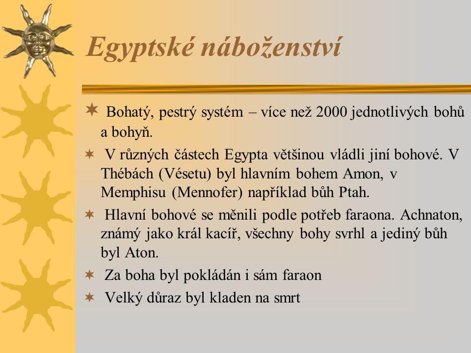 Egyptské náboženství Bohatý, pestrý systém – více než 2000 jednotlivých bohů a bohyň.