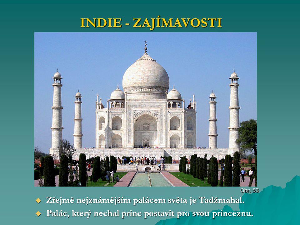 INDIE - ZAJÍMAVOSTI Zřejmě nejznámějším palácem světa je Tadžmahal.
