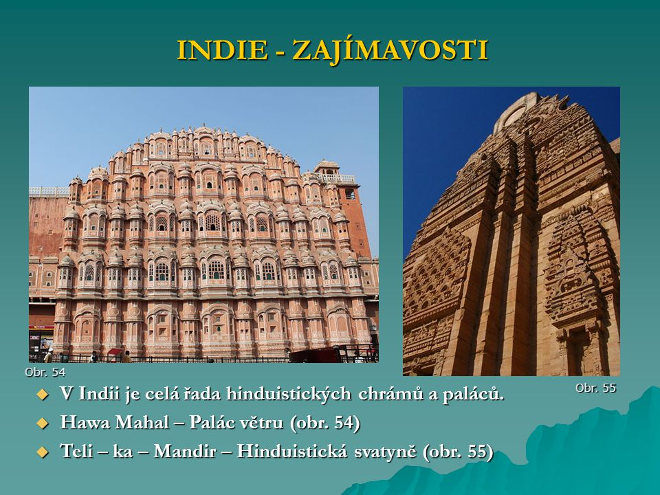 INDIE - ZAJÍMAVOSTI Obr. 54. V Indii je celá řada hinduistických chrámů a paláců. Hawa Mahal – Palác větru (obr. 54)