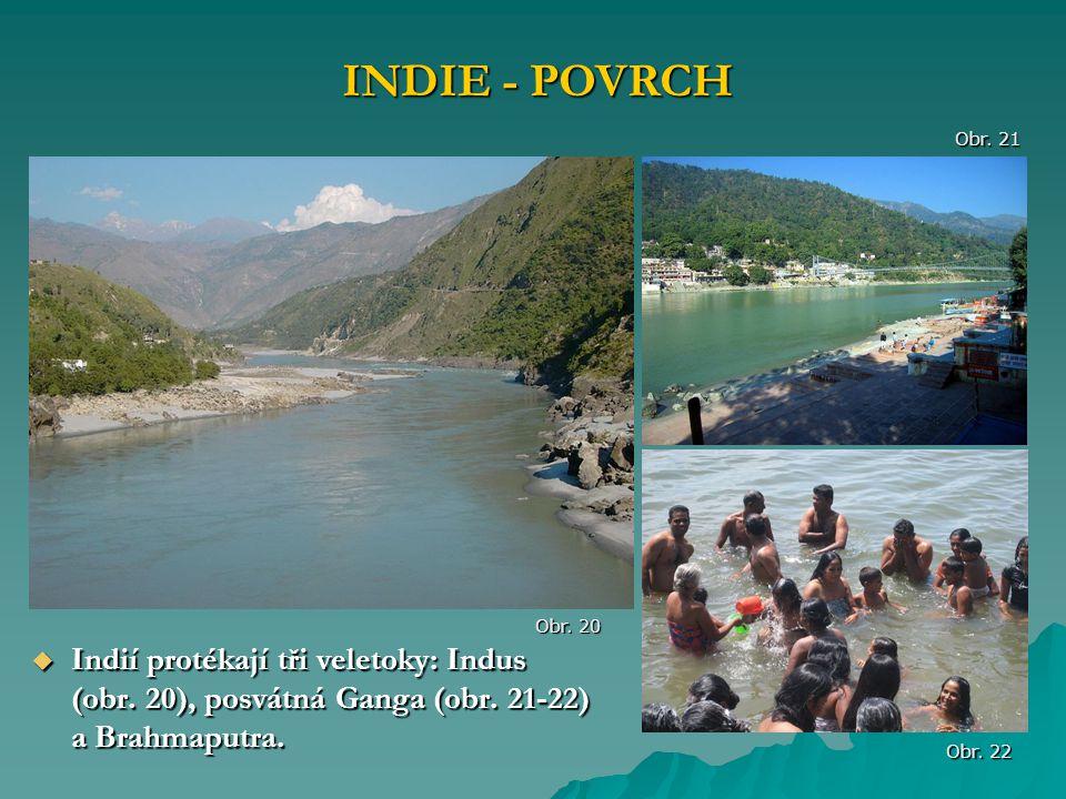 INDIE - POVRCH Obr. 21. Obr. 20. Indií protékají tři veletoky: Indus (obr. 20), posvátná Ganga (obr. 21-22) a Brahmaputra.