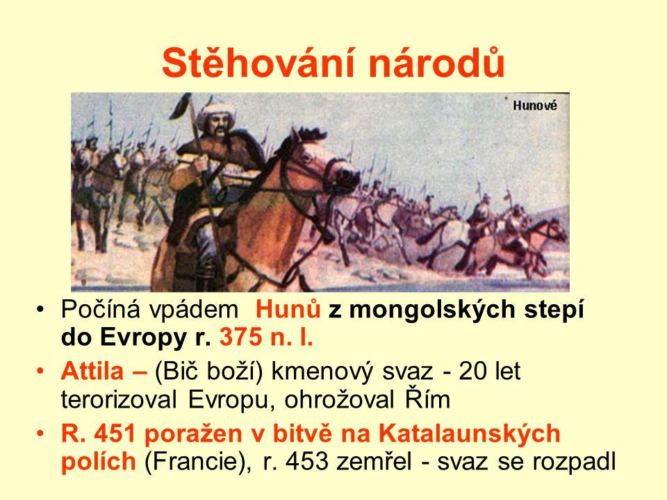 Stěhování národů Počíná vpádem Hunů z mongolských stepí do Evropy r. 375 n. l.