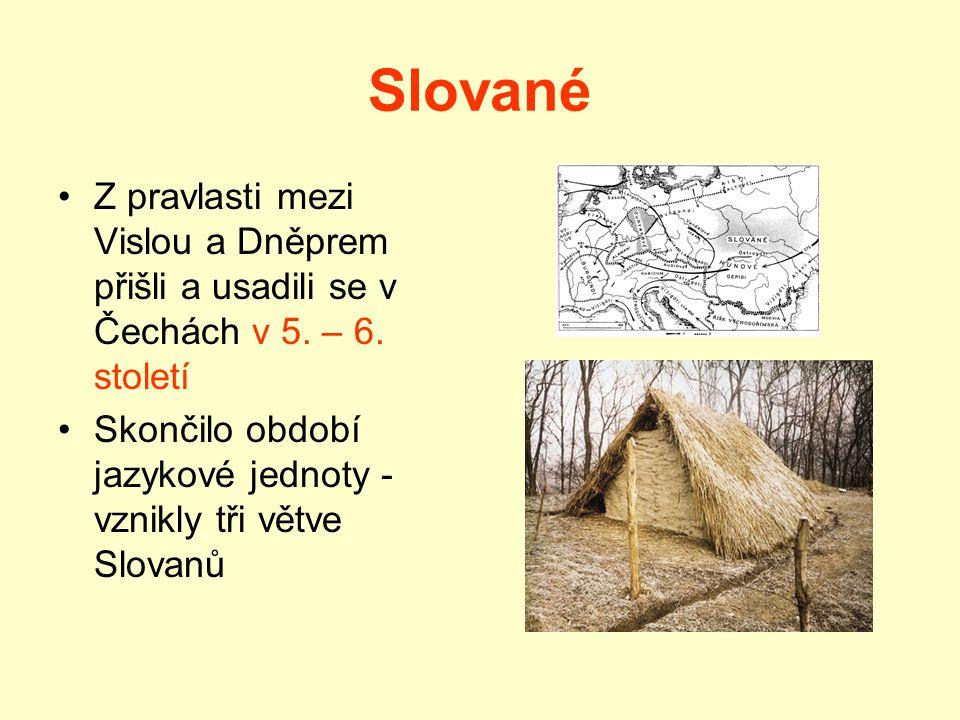 Slované Z pravlasti mezi Vislou a Dněprem přišli a usadili se v Čechách v 5. – 6. století.