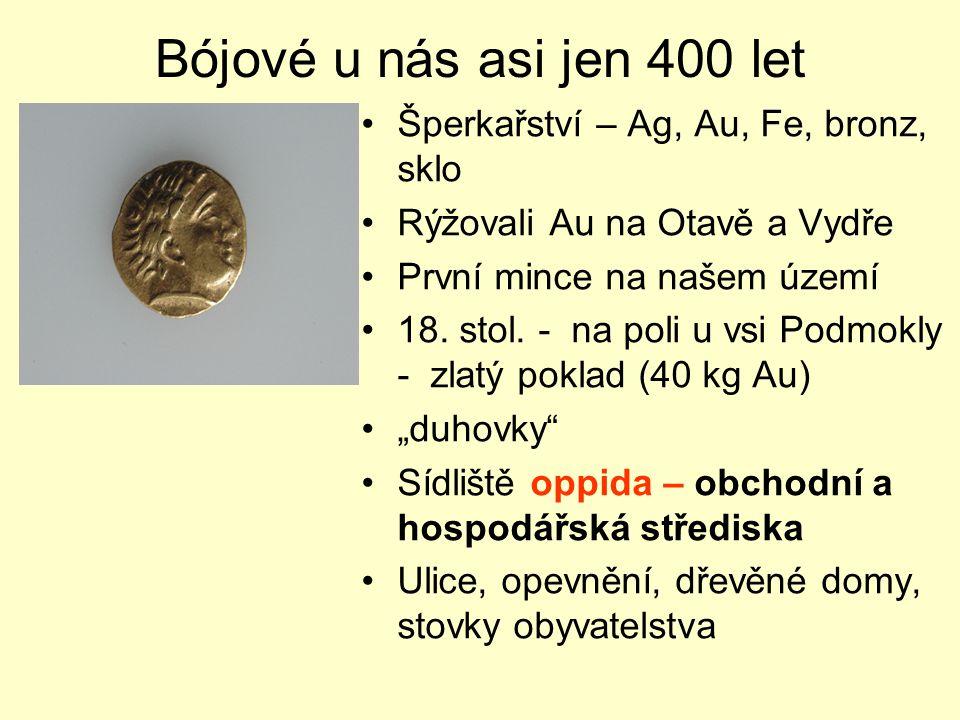 Bójové u nás asi jen 400 let Šperkařství – Ag, Au, Fe, bronz, sklo