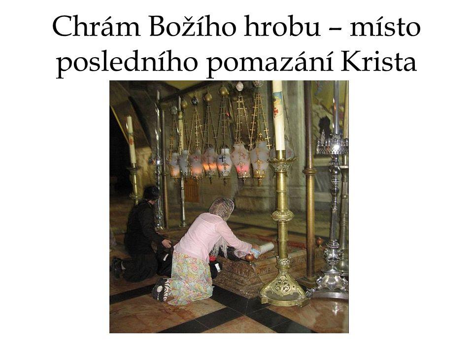 Chrám Božího hrobu – místo posledního pomazání Krista
