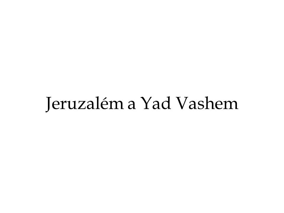 Jeruzalém a Yad Vashem