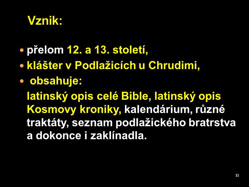 Vznik: přelom 12. a 13. století, klášter v Podlažicích u Chrudimi,