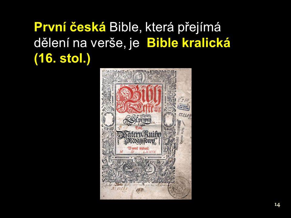 První česká Bible, která přejímá dělení na verše, je Bible kralická (16. stol.)