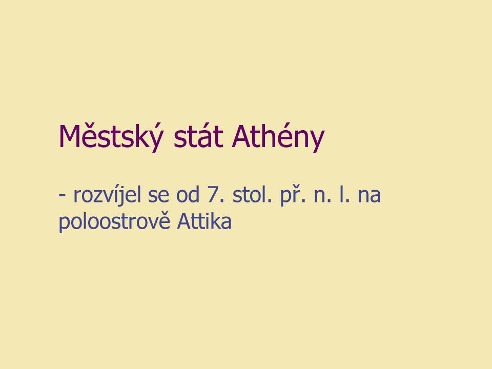 - rozvíjel se od 7. stol. př. n. l. na poloostrově Attika