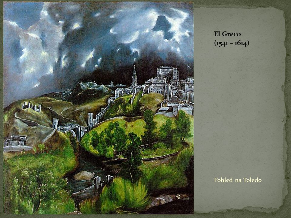 El Greco (1541 – 1614) Pohled na Toledo