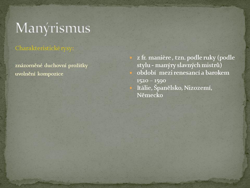 Manýrismus Charakteristické rysy: