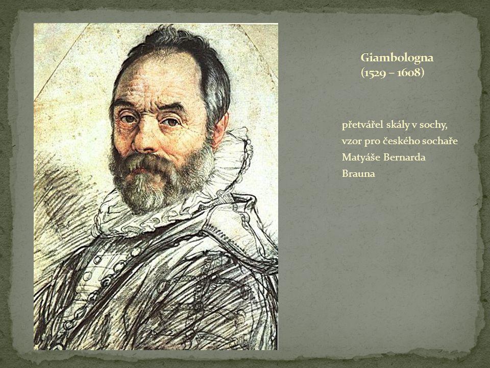 Giambologna (1529 – 1608) přetvářel skály v sochy, vzor pro českého sochaře Matyáše Bernarda Brauna.