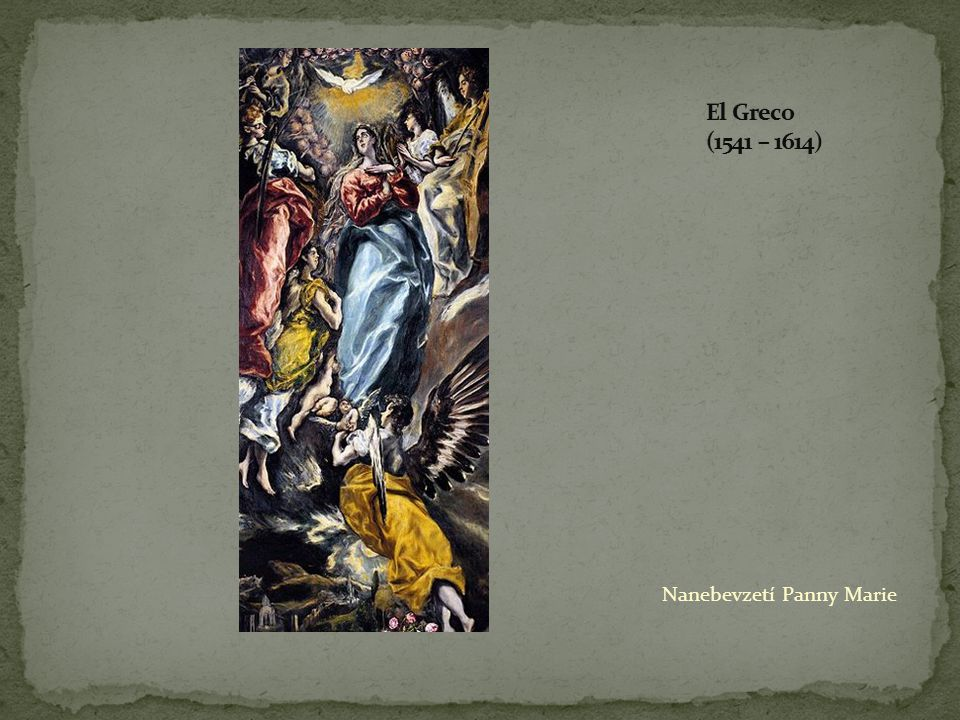 El Greco (1541 – 1614) Nanebevzetí Panny Marie