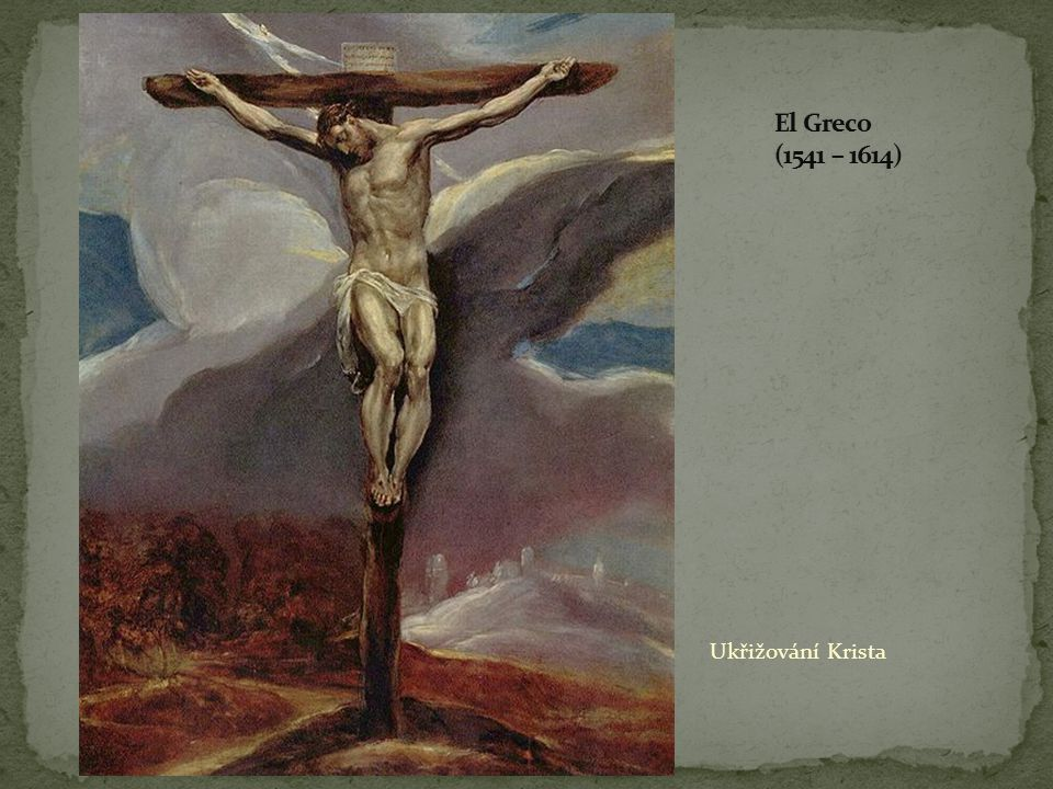 El Greco (1541 – 1614) Ukřižování Krista
