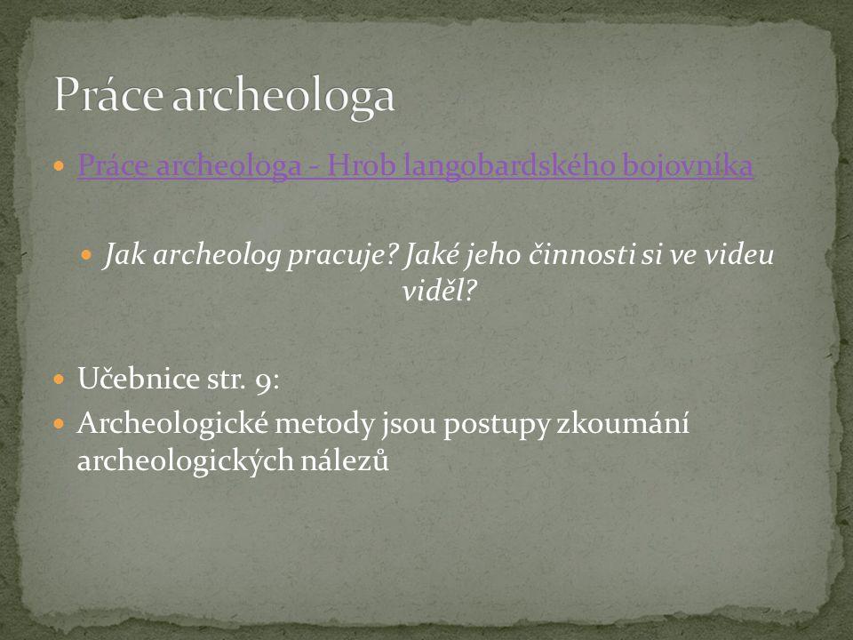 Jak archeolog pracuje Jaké jeho činnosti si ve videu viděl