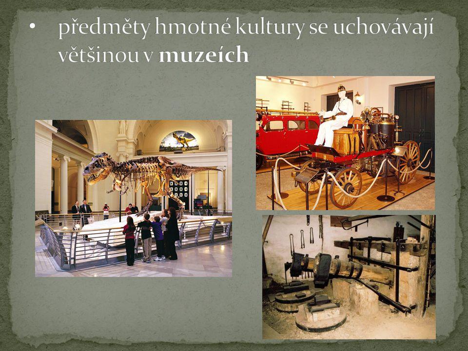 předměty hmotné kultury se uchovávají většinou v muzeích