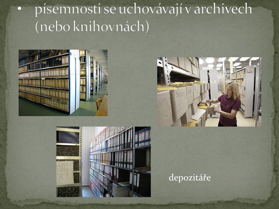 písemnosti se uchovávají v archivech (nebo knihovnách)