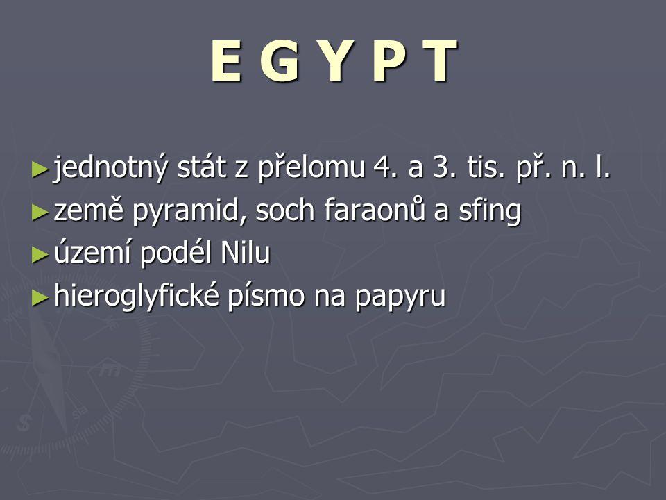 E G Y P T jednotný stát z přelomu 4. a 3. tis. př. n. l.