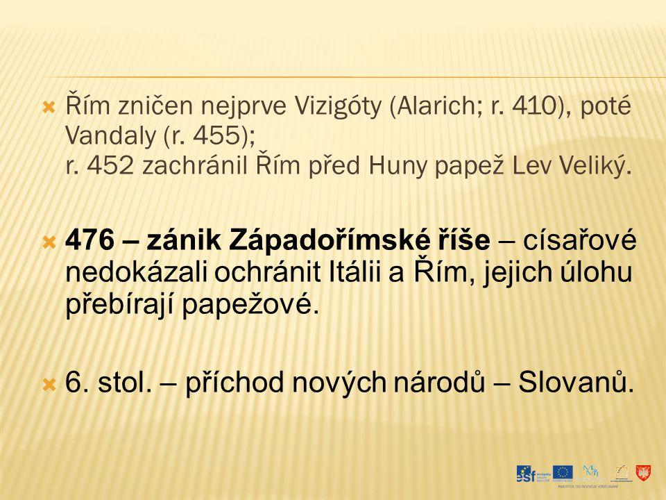 6. stol. – příchod nových národů – Slovanů.
