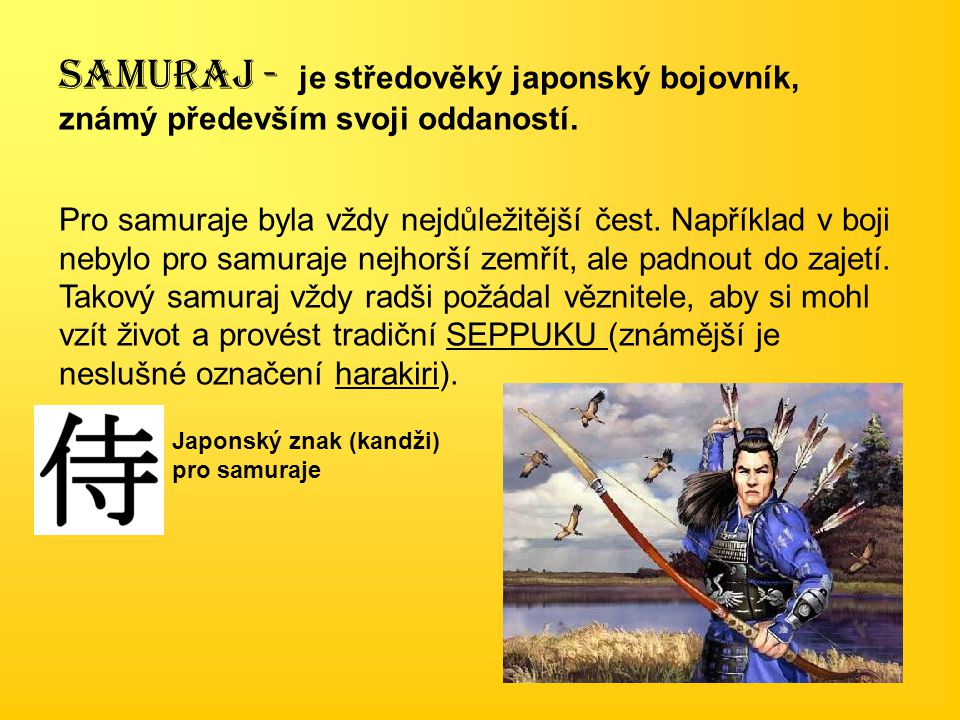 SAMURAJ - je středověký japonský bojovník, známý především svoji oddaností.