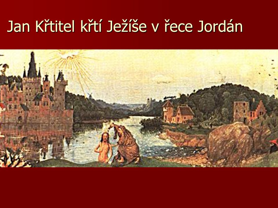 Jan Křtitel křtí Ježíše v řece Jordán