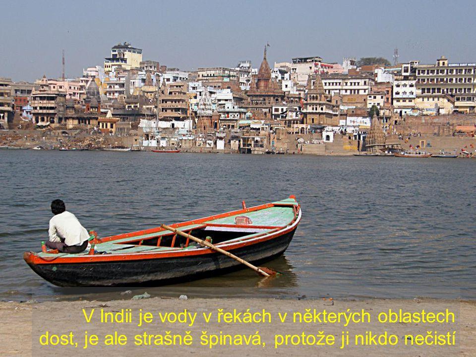V Indii je vody v řekách v některých oblastech dost, je ale strašně špinavá, protože ji nikdo nečistí