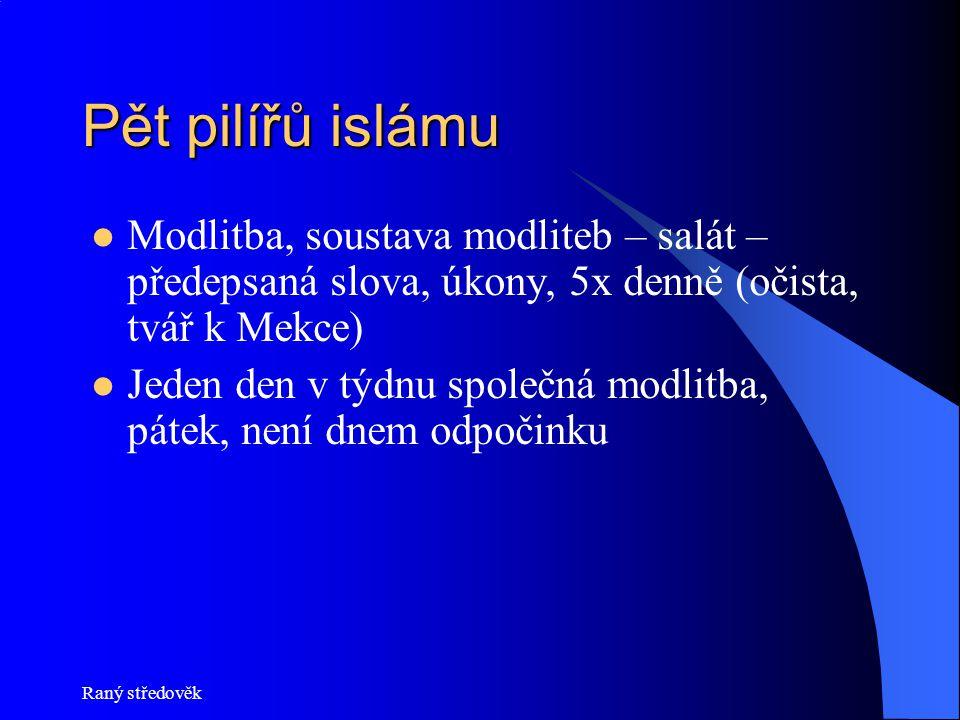 Pět pilířů islámu Modlitba, soustava modliteb – salát – předepsaná slova, úkony, 5x denně (očista, tvář k Mekce)