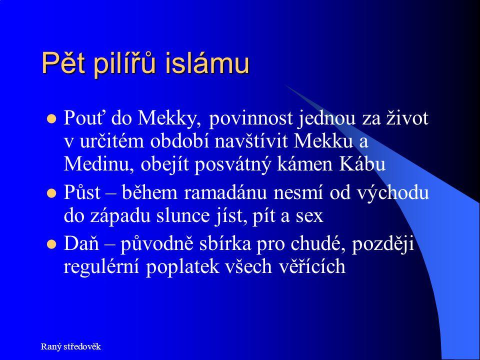 Pět pilířů islámu Pouť do Mekky, povinnost jednou za život v určitém období navštívit Mekku a Medinu, obejít posvátný kámen Kábu.