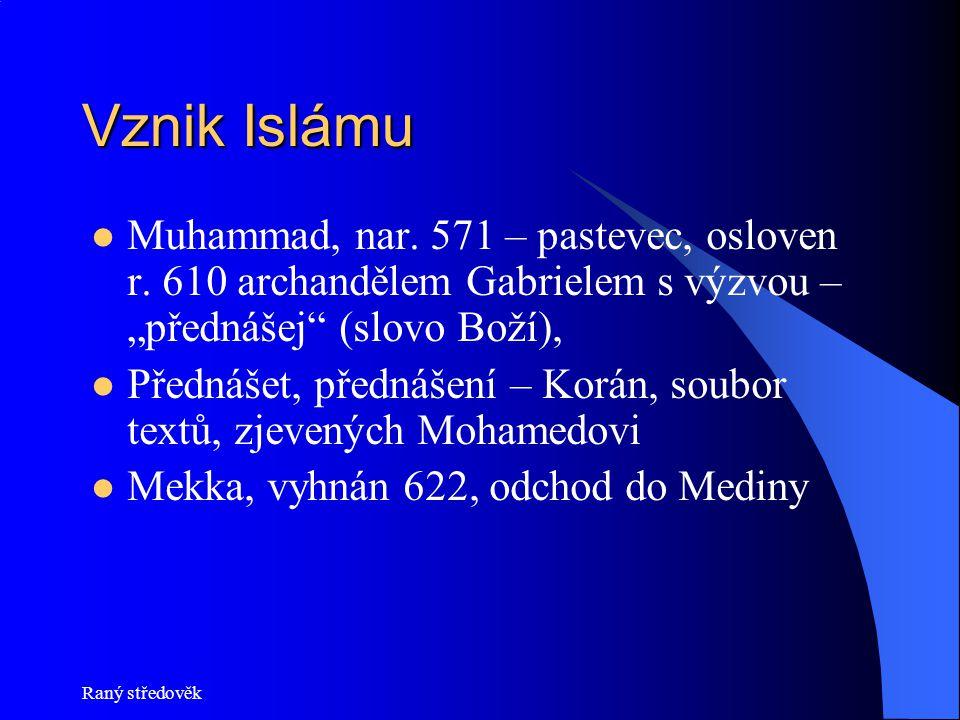 """Vznik Islámu Muhammad, nar. 571 – pastevec, osloven r. 610 archandělem Gabrielem s výzvou – """"přednášej (slovo Boží),"""