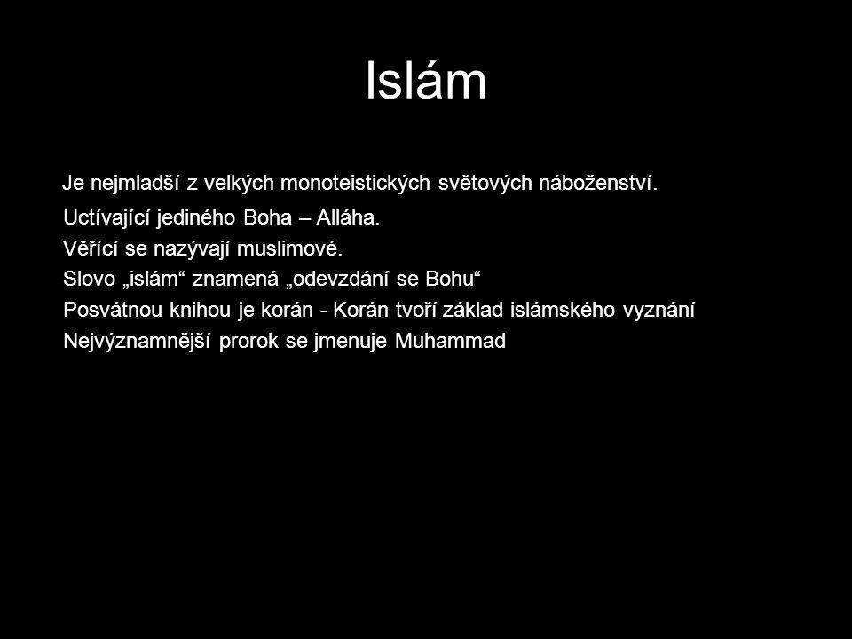 Islám Je nejmladší z velkých monoteistických světových náboženství.